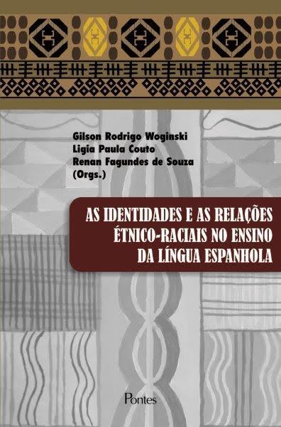 As Identidades e as Relações Étnico-Raciais no Ensino da Língua Espanhola, livro de Gilson Rodrigo Woginski