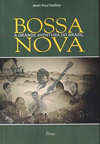 Bossa Nova. A Grande Aventura do Brasil, livro de Jean-Paul Delfino