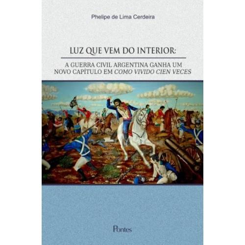 Luz que Vem do Interior - A Guerra Civil Argentina Ganha Um Novo Capítulo em com Vivido Cien Veces, livro de Phelipe de Lima Cerdeira