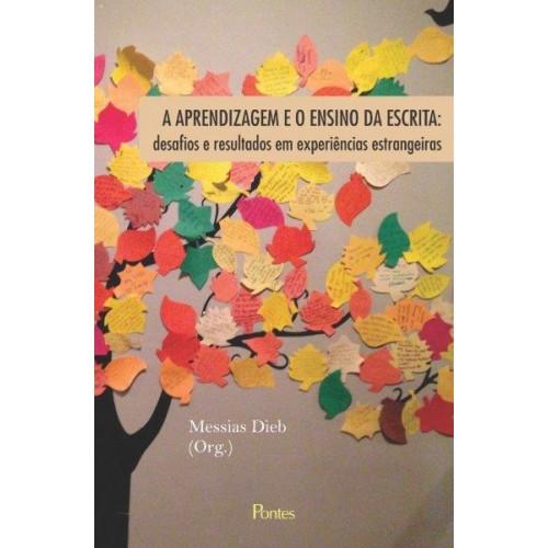 A Aprendizagem e o Ensino da Escrita - desafios e resultados em experiências estrangeiras, livro de Messias Dieb