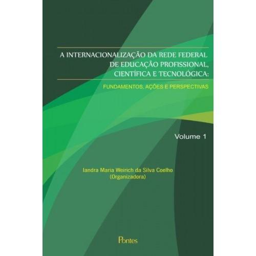 Internacionalização da Rede Federal de Educação Profissional, Científica e Tecnológica: fundamentos, ações e perspectivas - volume 1, livro de Iandra Maria Weirich da Silva Coelho