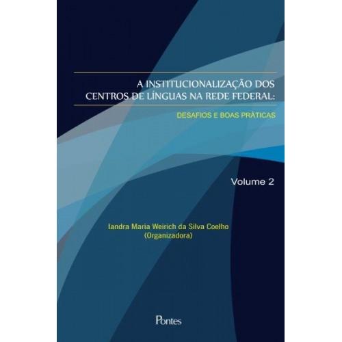 Institucionalização dos Centros de Línguas na Rede Federal: desafios e boas práticas - volume 2, livro de Iandra Maria Weirich da Silva Coelho