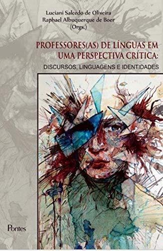 Professores(as) de línguas em uma perspectiva crítica - discursos, linguagens e identidades, livro de Luciani Salcedo de Oliveira, Raphael Albuquerque de Boer