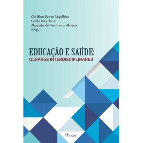 Educação e saúde: olhares interdisciplinares, livro de Cleidilene Ramos Magalhães, Cecília Dias Flores, Alexandre do Nascimento Almeida