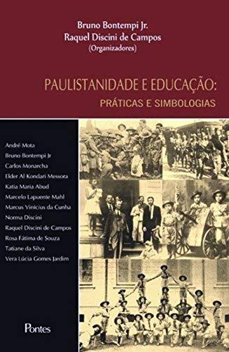 Paulistanidade e educação - práticas e simbologias, livro de Bruno Bontempi Jr., Raquel Discini de Campos
