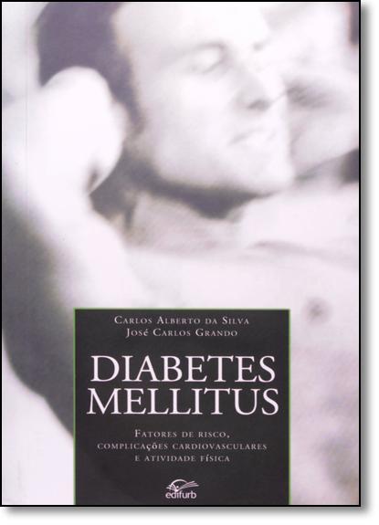 Diabetes Mellitus: Fatores de Risco, Complicações Cardiovasculares e Atividade Física, livro de Carlos Alberto da Silva