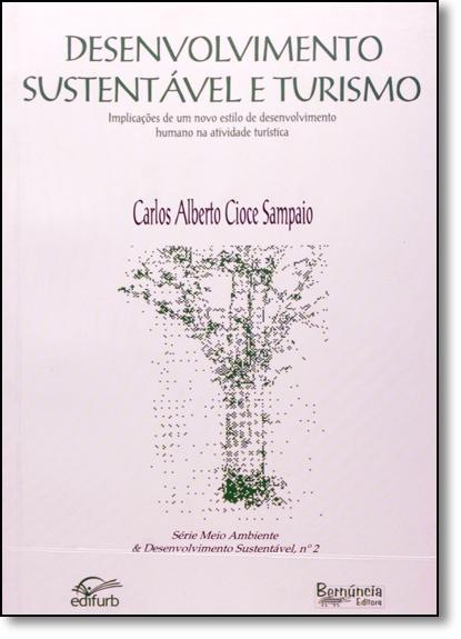 Desenvolvimento Sustentável e Turismo: Implicações de um Novo Estilo de Desenvolvimento Humano na Atividade Turística, livro de Carlos Alberto Cioce Sampaio