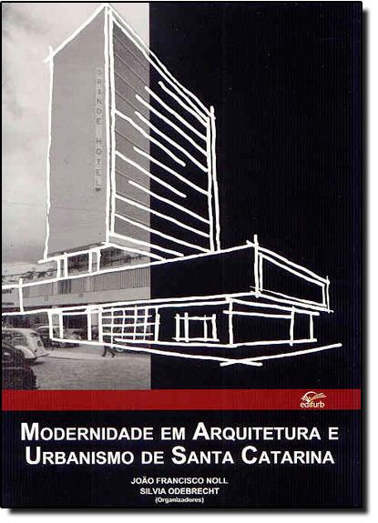 Modernidade em Arquitetura e Urbanismo de Santa Catarina, livro de João Francisco Noll