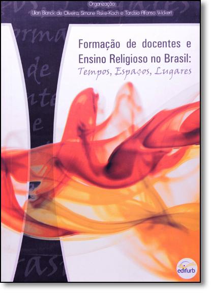Formação de Docentes e Ensino Religioso no Brasil: Tempos, Espaços, Lugares, livro de Lílian B. de Oliveira
