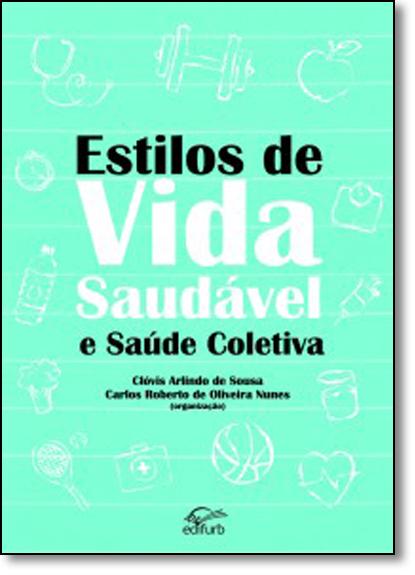 Estilos de Vida Saudável e Saúde Coletiva, livro de Clóvis Arlindo de Sousa