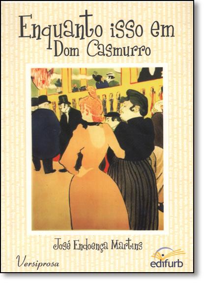 Enquanto Isso em Dom Casmurro, livro de José Endoença Martins