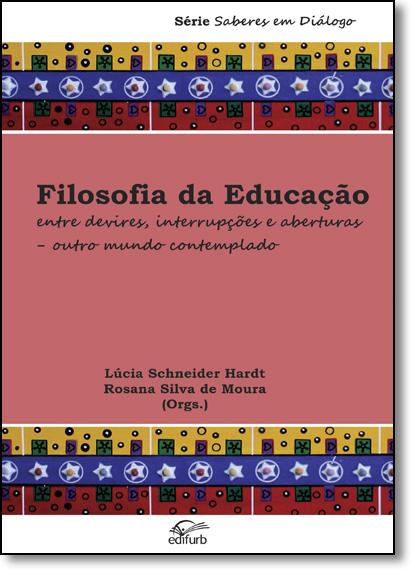 Filosofia da Educação: Entre Devires, Interrupções e Aberturas, Outro Mundo Contemplado - Série Saberes em Diálogo, livro de Lúcia Schneider Hardt
