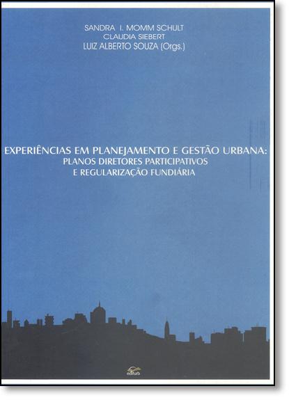 Experiências em Planejamento e Gestão Urbana: Planos Diretores Participativos e Regularização Fundiária, livro de Sandra I. Momm Schult
