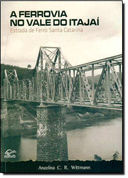 Ferrovia no Vale do Itajaí, A: Estrada de Ferro Santa Catarina, livro de Angelina Camargo Rodrigues Wittmann