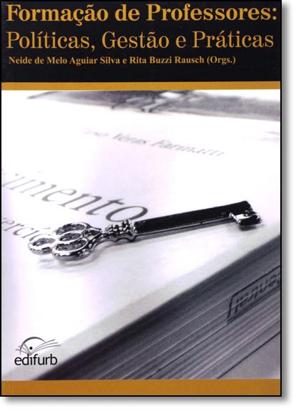 Formação de Professores: Políticas, Gestão e Prática, livro de Neide de Melo Aguiar Silva