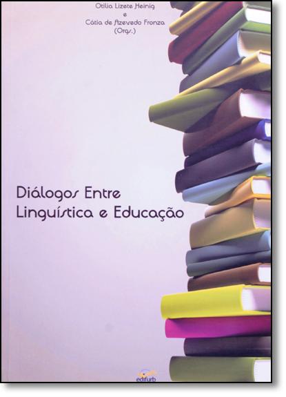 Diálogos Entre Linguística e Educação, livro de Otilia Lizete de O. M. Heinig