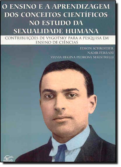 Ensino e a Aprendizagem dos Conceitos Científicos no Estudo da Sexualidade Humana, O., livro de Edson Schroeder