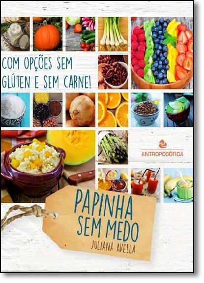 Papinha Sem Medo: Com Opções Sem Glúten e Sem Carne!, livro de Juliana Avella