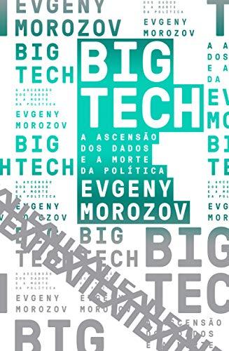 Big Tech: A ascensão dos dados e a morte da política, livro de Evgeny Morozov