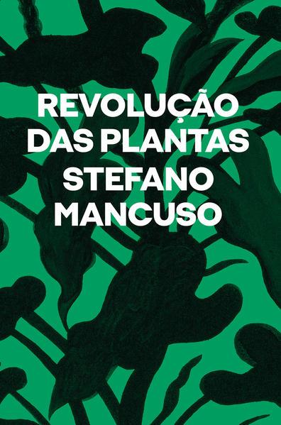 Revolução das plantas - um novo modelo para o futuro, livro de Stefano Mancuso