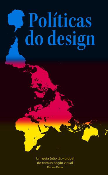 Políticas do design - Um guia (não tão) global de comunicação visual, livro de Ruben Pater