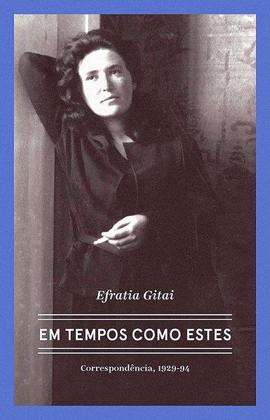 Efratia Gitai - Em tempos como estes. Correspondências, 1929-1994, livro de Efratia Gitai