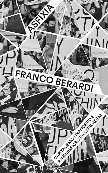 Asfixia - Capitalismo financeiro e a insurreição da linguagem, livro de Franco Berardi
