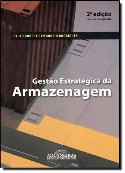 Gestão Estratégica da Armazenagem, livro de Paulo Roberto Ambrósio Rodrigues
