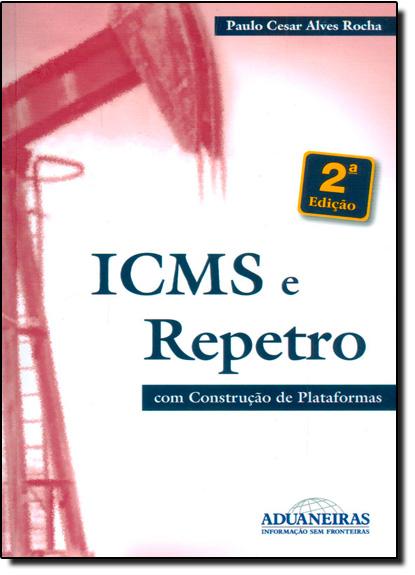 I C M S e Repetro: Com Construção de Plataformas, livro de Paulo Cesar Alves Rocha