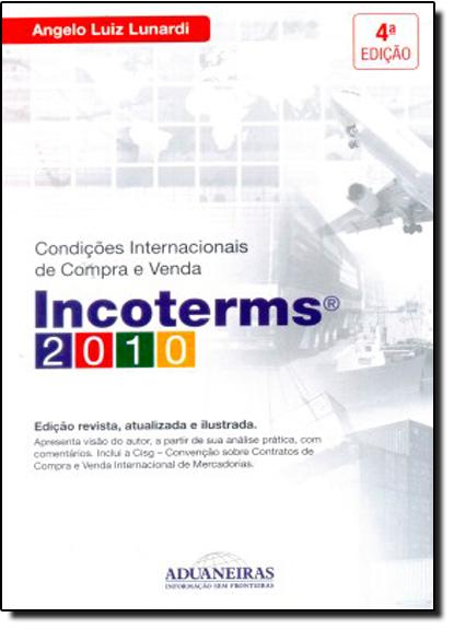Condições Internacionais de Compra e Venda: Incoterms 2010, livro de Angelo Luiz Lunardi