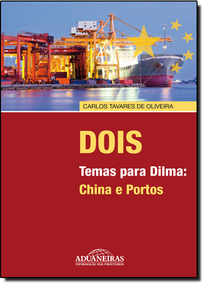 Dois Temas Para Dilma: China e Portos, livro de Carlos Tavares de Oliveira