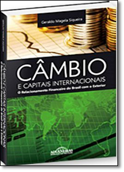Câmbio e Capitais Internacionais: O Relacionamento Financeiro do Brasil com o Exterior, livro de Geraldo Magela Siqueira