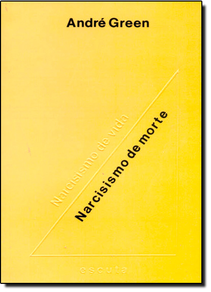 Narcisismo de Vida, Narcisismo de Morte, livro de Andre Green