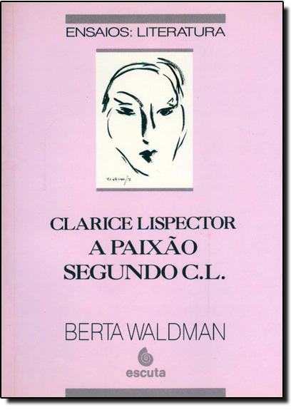 Clarice Lispector a Paixão Segundo C. L., livro de Berta Waldman