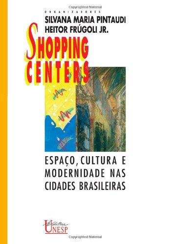 Shopping Centers: Espaços, Cultura e Modernidade nas Cidades Brasileiras, livro de Silvana Maria Pintaudi