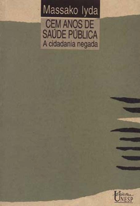 Cem anos de saúde pública - a cidadania negada, livro de Massako Lyda