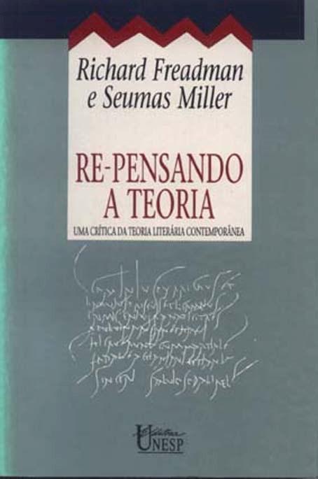 Re-pensando a Teoria - uma crítica da teoria literária contemporânea, livro de Richard Freadman, Seumas Miller