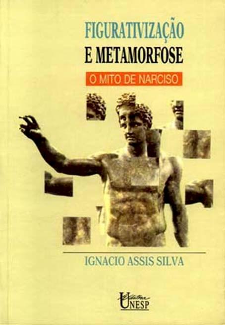 Figurativização e metamorfose - o mito de narciso, livro de Ignacio Assis Silva