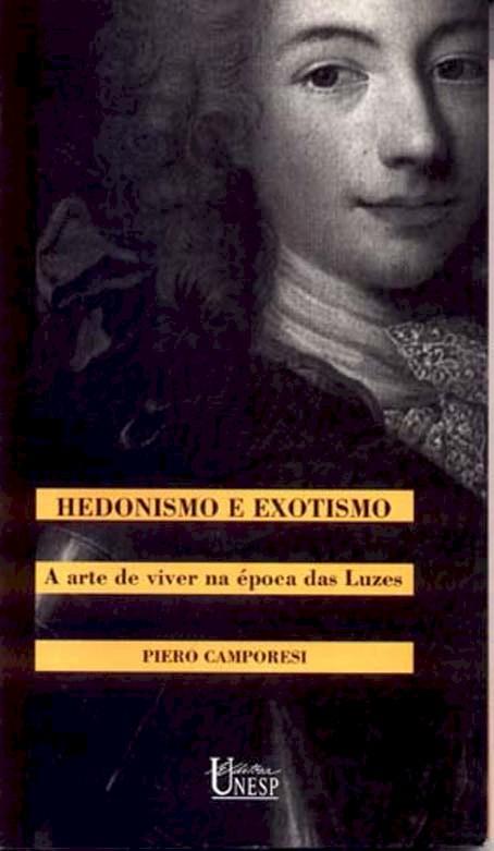 Hedonismo e exotismo - a arte de viver na época das luzes, livro de Piero Camporesi
