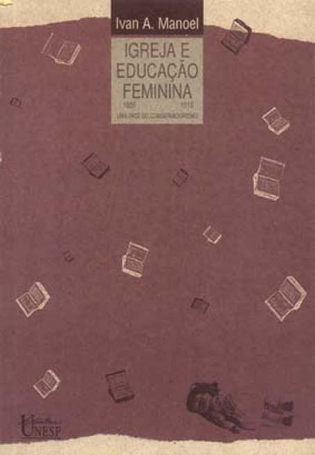 Igreja e educação feminina (1859-1919), livro de Ivan A. Manoel