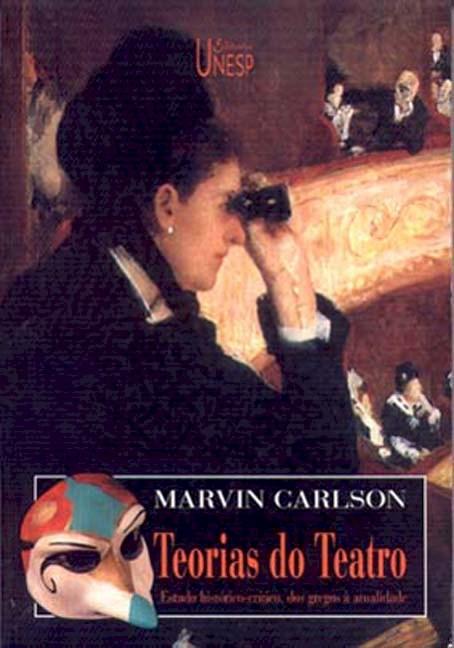 Teorias do Teatro - estudo histórico-crítico, dos gregos a atualidade, livro de Marvin Carlson