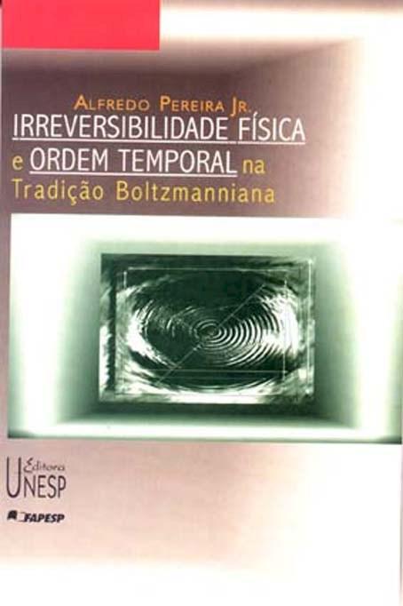 Irreversibilidade fisica e ordem temporal na tradicao boltzmanniana, livro de Alfredo Pereira Júnior