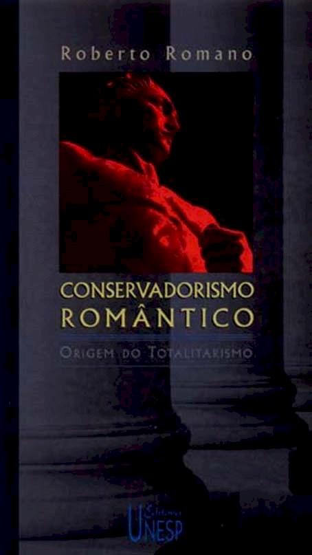 Conservadorismo romântico - origem do totalitarismo, livro de Roberto Romano