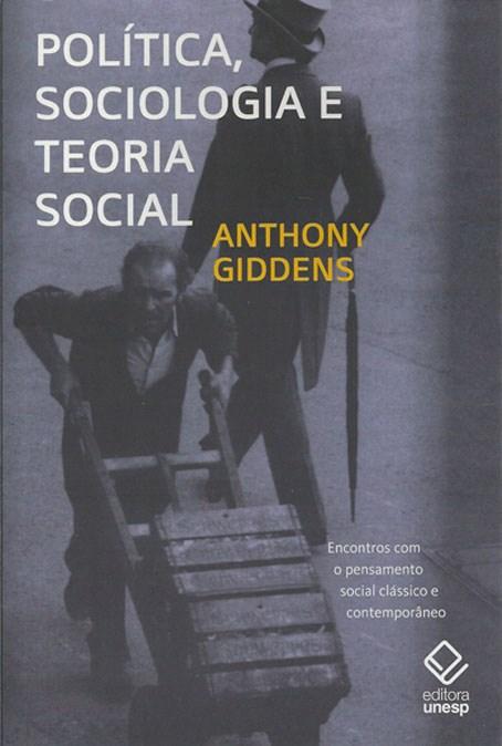 Política, Sociologia e Teoria Social - encontros com o pensamento social clássico e contemporâneo, livro de Anthony Giddens