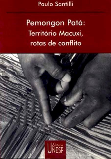 Pemongon Patá - território Macuxi, rotas de conflito, livro de Paulo Santilli