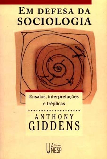Em Defesa da Sociologia - ensaios, interpretações e tréplicas, livro de Anthony Giddens