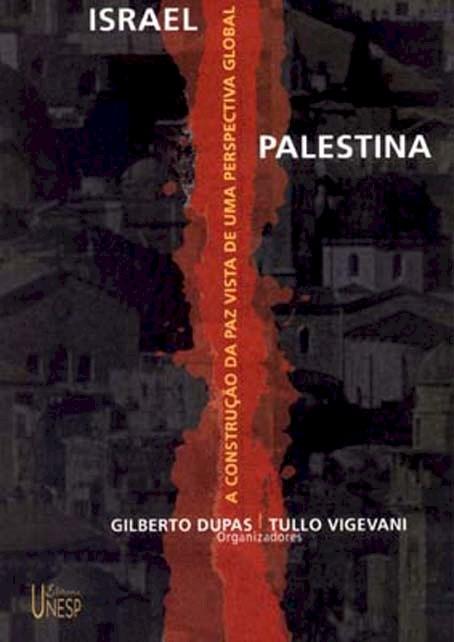 Israel-Palestina - a construção da paz vista de uma perspectiva global, livro de Gilberto Dupas, Tullo Vigevani (Org.)