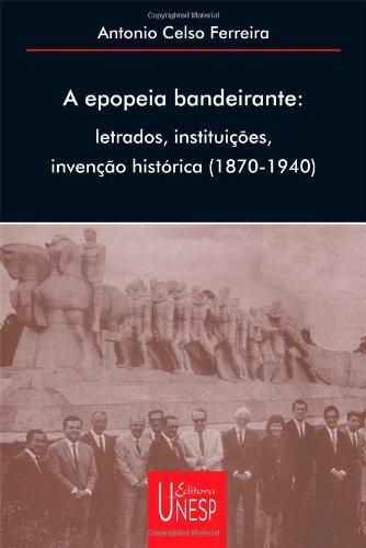 A Epopéia Bandeirante - letrados, instituições, invenção histórica (1870-1940), livro de Antonio Celso Ferreira