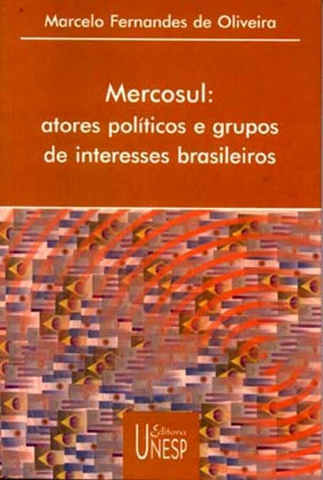 Mercosul - atores políticos e grupos de interesses brasileiros, livro de Marcelo Fernandes de Oliveira