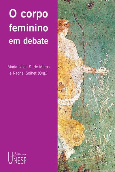 O corpo feminino em debate, livro de Maria Izilda S. de Mattos, Rachel Soihet (Org.)